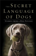 The Secret Language of Dogs: Stories from a Dog Psychic (Paperback)