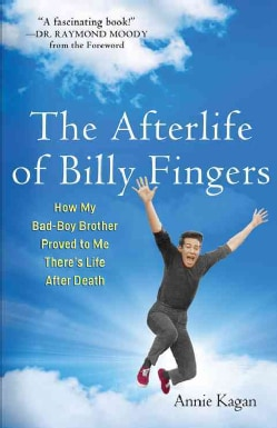 The Afterlife of Billy Fingers: How My Bad-Boy Brother Proved to Me There's Life After Death (Paperback)
