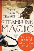 Steampunk Magic: Working Magic Aboard the Airship (Paperback)