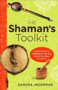 The Shaman's Toolkit: Ancient Tools for Shaping the Life and World You Want to Live in (Paperback)