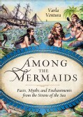 Among the Mermaids: Facts, Myths, and Enchantments from the Sirens of the Sea (Paperback)