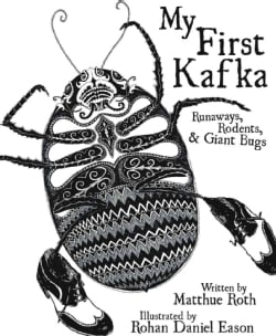 My First Kafka: Runaways, Rodents & Giant Bugs (Hardcover)