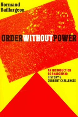 Order Without Power: An Introduction to Anarchism, History and Current Challenges (Paperback)