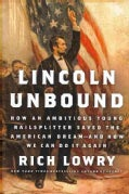 Lincoln Unbound: How an Ambitious Young Railsplitter Saved the American Dream - and How We Can Do It Again (Hardcover)