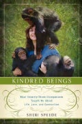 Kindred Beings: What Seventy-Three Chimpanzees Taught Me About Life, Love, and Connection (Hardcover)