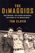The DiMaggios: Three Brothers, Their Passion for Baseball, Their Pursuit of the American Dream (Hardcover)