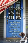 Dinner With the Smileys: One Military Family, One Year of Heroes, and Lessons for a Lifetime (Hardcover)