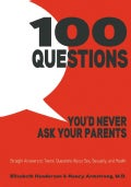 100 Questions You'd Never Ask Your Parents: Straight Answers to Teens' Questions About Sex, Sexuality, and Health (Hardcover)