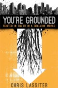 You're Grounded: Rooted in Truth in a Shallow World (Paperback)