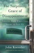 The Surprising Grace of Disappointment: Finding Hope When God Seems to Fail Us (Paperback)