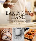 Baking by Hand: Make the Best Artisanal Breads and Pastries Better Without a Mixer (Paperback)