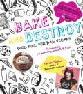 Bake and Destroy: Good Food for Bad Vegans (Paperback)