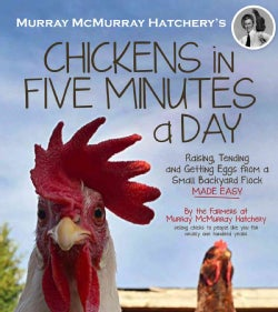 Murray McMurray Hatchery's Chickens in Five Minutes a Day: Raising, Tending and Getting Eggs from a Small Backyar... (Paperback)
