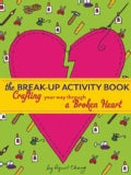 The Break-Up Activity Book: Crafting Your Way Through a Broken Heart (Paperback)