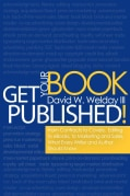 Get Your Book Published!: From Contracts to Covers, Editing to E-books, Marketing and Sales, What Every Writer an... (Paperback)