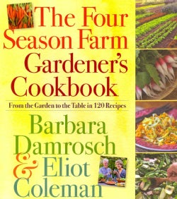 The Four Season Farm Gardener's Cookbook: From the Garden to the Table in 120 Recipes (Paperback)
