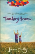 Touching Heaven: Real Stories of Children, Life, and Eternity (Paperback)
