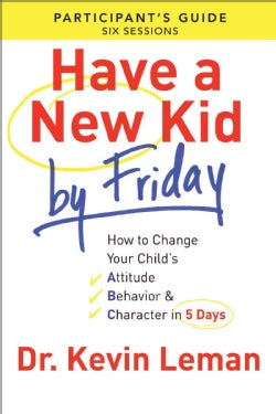 Have a New Kid by Friday: How to Change Your Child's Attitude, Behavior & Character in 5 Days: A Six-Session Stud... (Paperback)