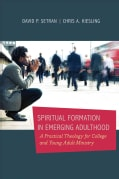 Spiritual Formation in Emerging Adulthood: A Practical Theology for College and Young Adult Ministry (Paperback)