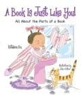 A Book Is Just Like You!: All About the Parts of a Book (Hardcover)