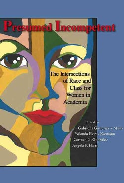 Presumed Incompetent: The Intersections of Race and Class for Women in Academia (Paperback)