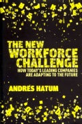 The New Workforce Challenge: How Today's Leading Companies Are Adapting to the Future (Hardcover)