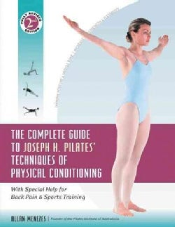 The Complete Guide to Joseph H. Pilates' Techniques of Physical Conditioning: With Special Help for Back Pain and... (Paperback)
