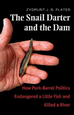 The Snail Darter and the Dam: How Pork-Barrel Politics Endangered a Little Fish and Killed a River (Hardcover)