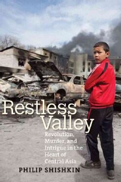 Restless Valley: Revolution, Murder, and Intrigue in the Heart of Central Asia (Hardcover)