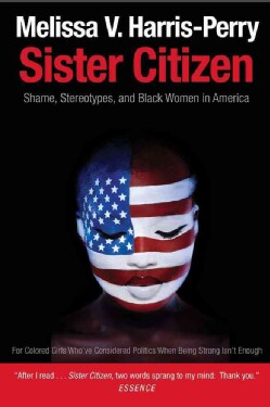 Sister Citizen: Shame, Stereotypes, and Black Women in America (Paperback)