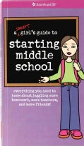 A Smart Girl's Guide to Starting Middle School: Everything You Need to Know About Juggling More Homework, More Te... (Paperback)