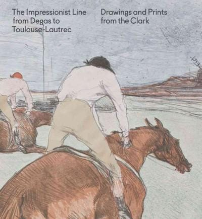 The Impressionist Line from Degas to Toulouse-Lautrec: Drawings and Prints from the Clark (Paperback)