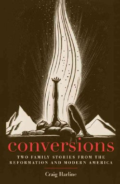 Conversions: Two Family Stories from the Reformation and Modern America (Paperback)