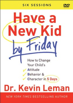 Have a New Kid by Friday: How to Change Your Child's Attitude, Behavior & Character in 5 Days (A Six-Session Study) (DVD-ROM)