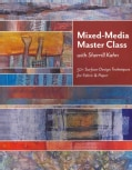 Mixed-Media Master Class With Sherrill Kahn: 50+ Surface-Design Techniques for Fabric & Paper (Paperback)