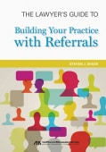 The Lawyer's Guide to Building Your Practice With Referrals (Paperback)