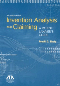 Invention Analysis and Claiming: A Patent Lawyer's Guide (Paperback)