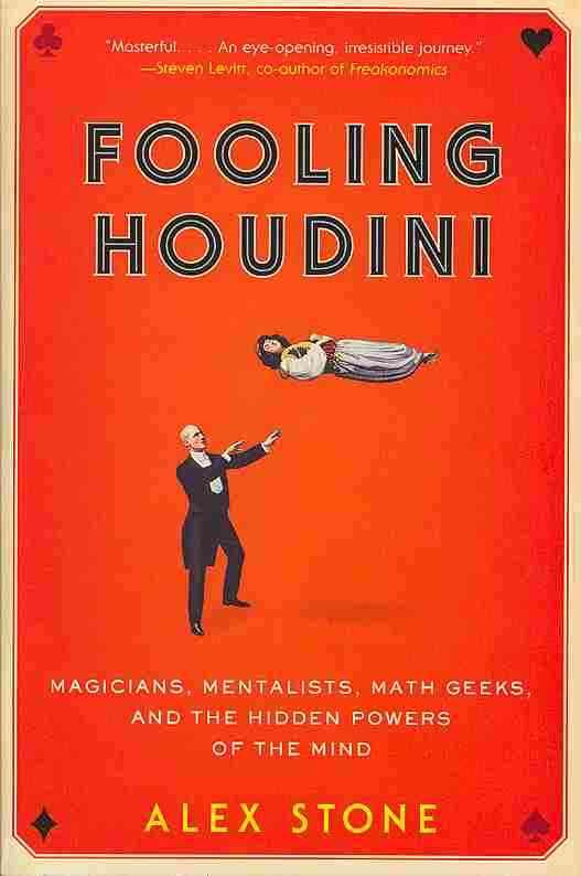Fooling Houdini: Magicians, Mentalists, Math Geeks & the Hidden Powers of the Mind (Paperback)