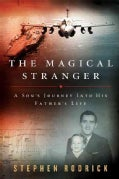 The Magical Stranger: A Son's Journey into His Father's Life (Hardcover)