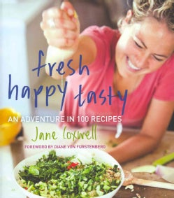 Fresh Happy Tasty: An Adventure in 100 Recipes (Hardcover)