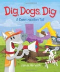 Dig, Dogs, Dig: A Construction Tail (Hardcover)