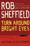 Turn Around Bright Eyes: The Rituals of Love & Karaoke (Hardcover)
