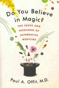 Do You Believe in Magic?: The Sense and Nonsense of Alternative Medicine (Hardcover)