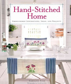Hand-Stitched Home: Embroidered Inspirations, Ideas, and Projects (Paperback)