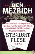 Straight Flush: The True Story of Six College Friends Who Dealt Their Way to a Billion-Dollar Online Poker Empire... (Paperback)