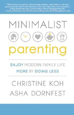 Minimalist Parenting: Enjoy Modern Family Life More by Doing Less (Paperback)