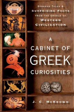 A Cabinet of Greek Curiosities: Strange Tales and Surprising Facts from the Cradle of Western Civilization (Hardcover)