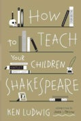 How to Teach Your Children Shakespeare (Hardcover)