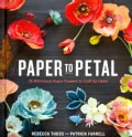 Paper to Petal: 75 Whimsical Paper Flowers to Craft by Hand (Hardcover)