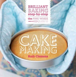 The Pink Whisk Guide to Cake Making: Brilliant Baking Step-by-Step (Paperback)